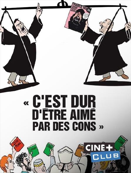 Ciné+ Club - C'est dur d'être aimé par des cons