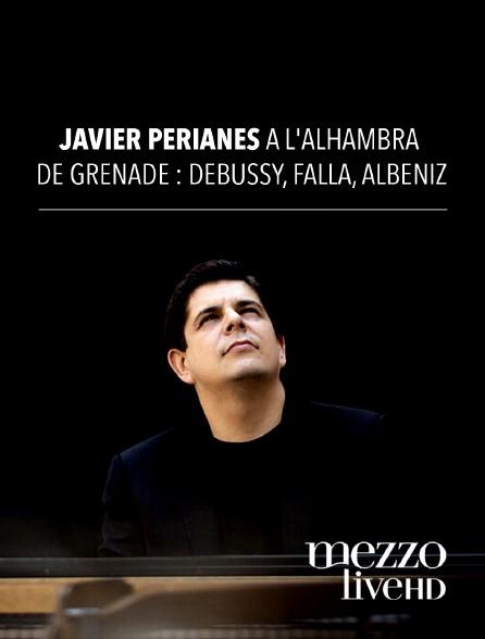 Mezzo Live HD - Javier Perianes à l'Alhambra de Grenade : Debussy, Falla, Albéniz
