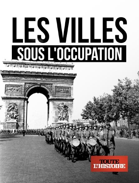 Toute l'histoire - Les villes sous l'Occupation
