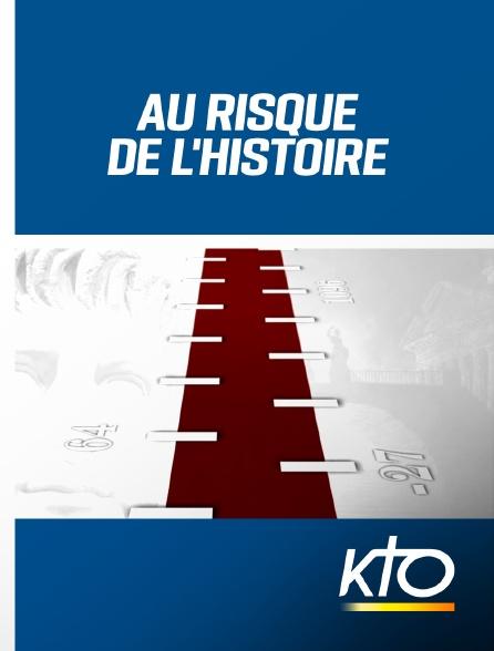 KTO - Au risque de l'histoire