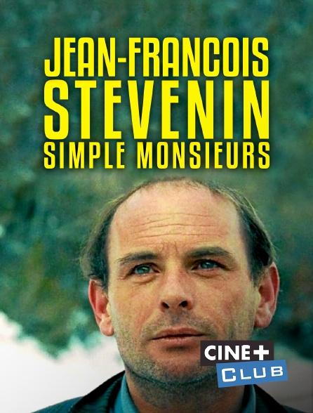 Ciné+ Club - Jean-françois stévenin, simple messieurs