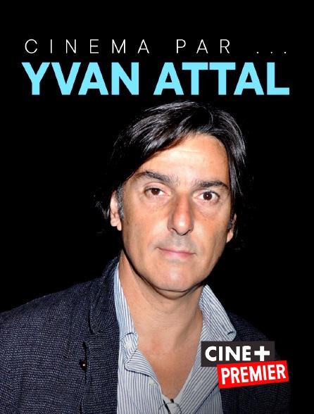 Ciné+ Premier - Cinéma par... Yvan Attal