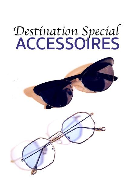 Destination Special : Accessoires