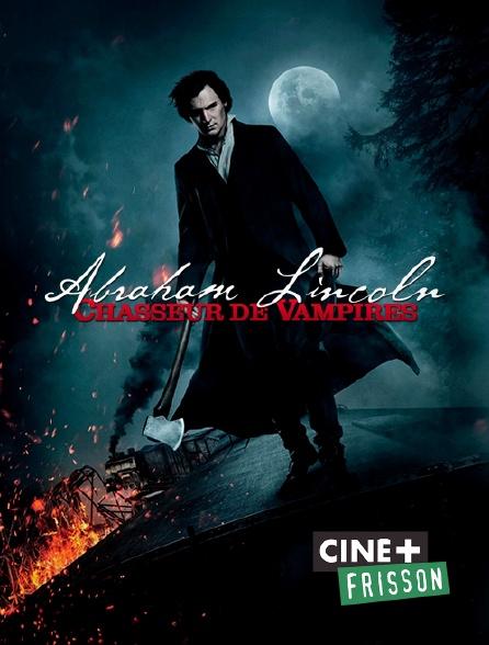Ciné+ Frisson - Abraham Lincoln : chasseur de vampires