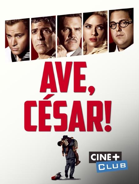 Ciné+ Club - Ave, César !