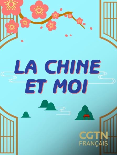 CGTN FR - La Chine et moi