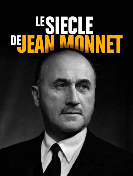 Le siècle de Jean Monnet