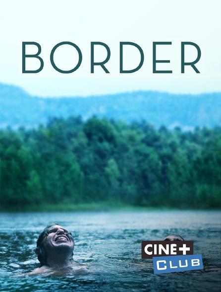 Ciné+ Club - Border