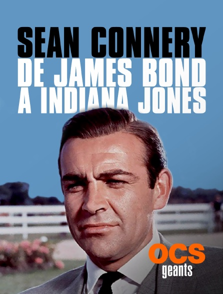OCS Géants - Sean Connery : De James Bond à Indiana Jones