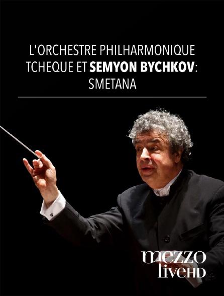 Mezzo Live HD - L'Orchestre Philharmonique Tchèque et Semyon Bychkov : Smetana