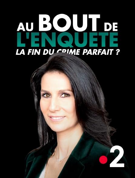 France 2 - Au bout de l'enquête, la fin du crime parfait ?