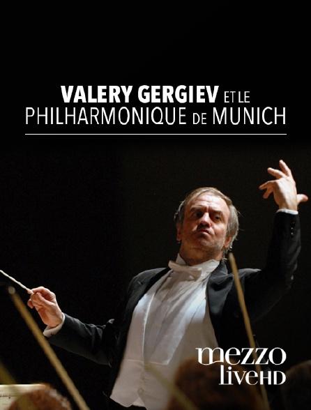 Mezzo Live HD - Valery Gergiev et l'Orchestre Philharmonique de Munich