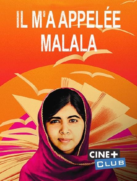 Ciné+ Club - Il m'a appelée Malala