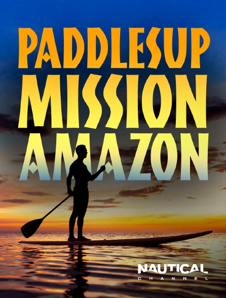 Nautical Channel - PaddleSUP Mission Amazon
