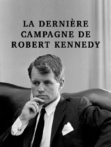 La dernière campagne de Robert Kennedy
