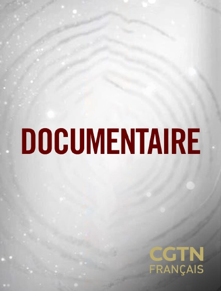 CGTN FR - Documentaire