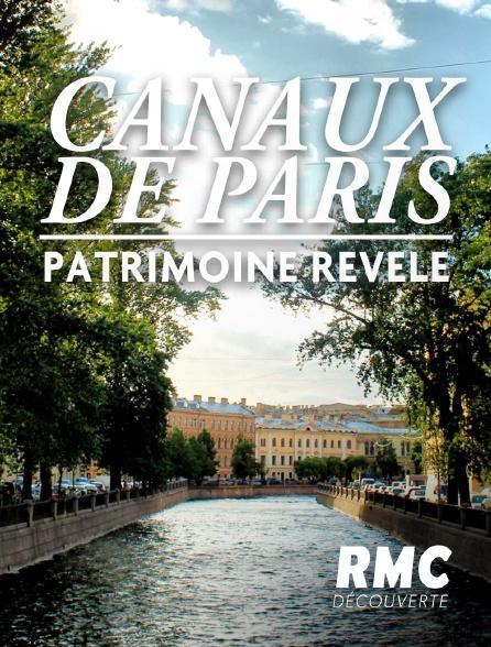 RMC Découverte - Canaux de Paris : un patrimoine révélé