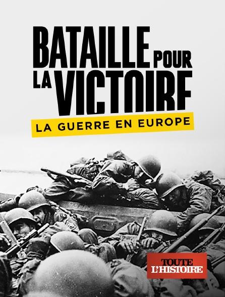 Toute l'histoire - Bataille pour la victoire : la guerre en europe