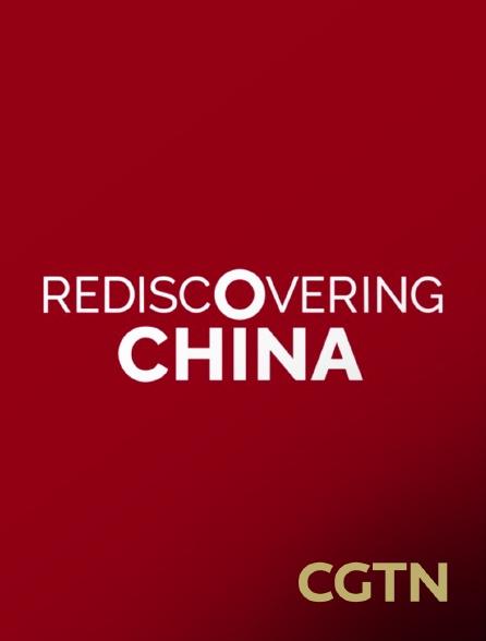 CGTN - Rediscovering China
