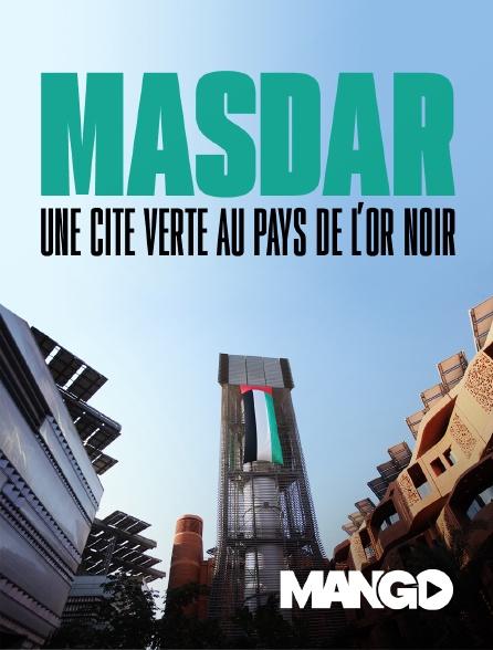 Mango - Masdar, une cité verte au pays de l'or noir