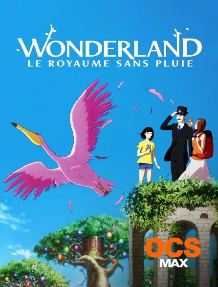 OCS Max - Wonderland, le royaume sans pluie