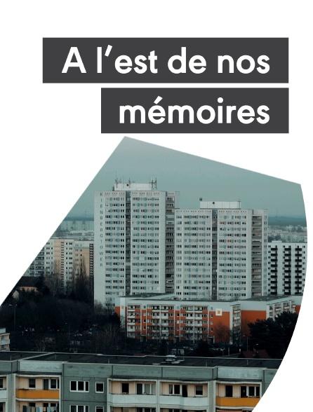 A l'est de nos mémoires
