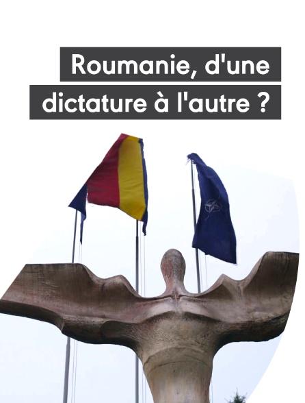 Roumanie, d'une dictature à l'autre ?