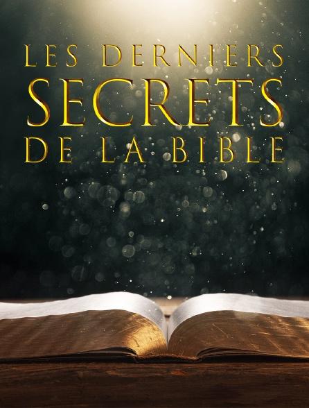 Les derniers secrets de la Bible