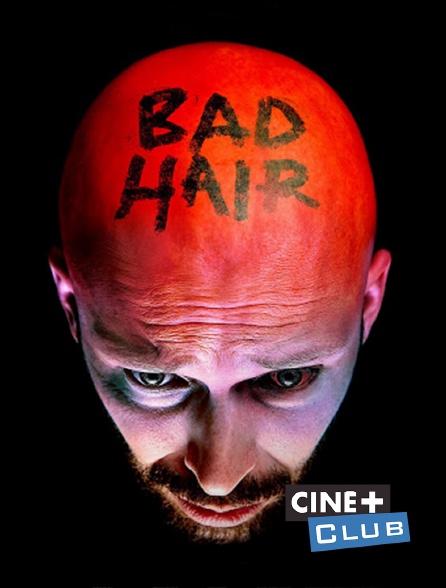 Ciné+ Club - Bad hair