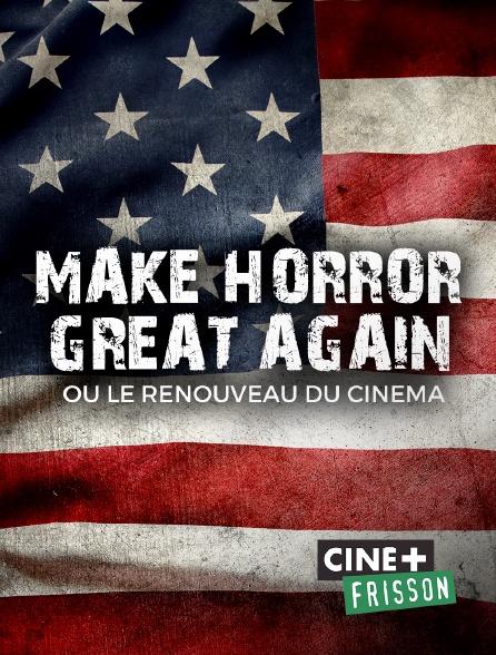 Ciné+ Frisson - Make Horror Great Again ! ou le renouveau du cinéma d'horreur US