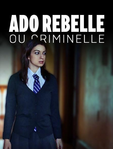 Ado rebelle ou criminelle