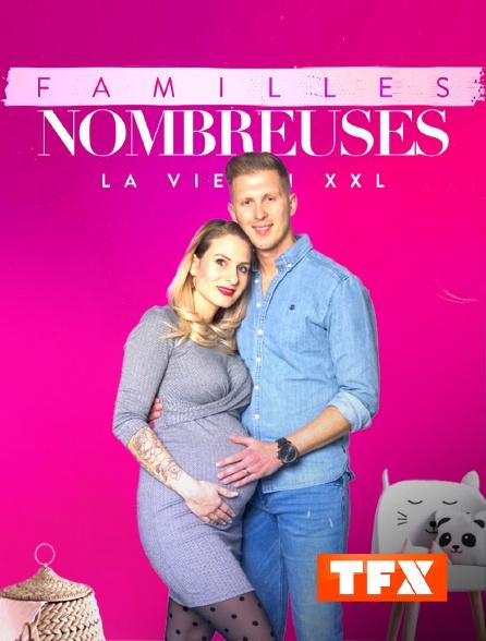 TFX - Familles nombreuses : la vie en XXL