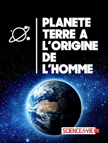 Science et Vie TV - Planète Terre : aux origines de l'homme