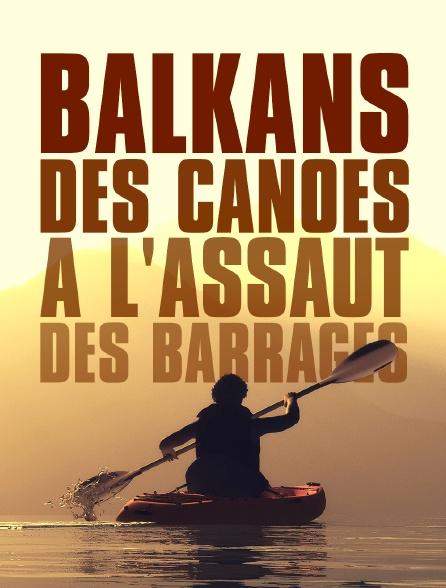 Balkans : des canoës à l'assaut des barrages