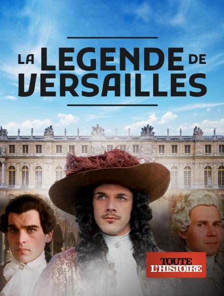 Toute l'histoire - La légende de Versailles