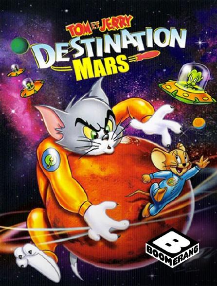 Boomerang - Tom et Jerry : Destination Mars