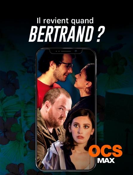 OCS Max - Il revient quand Bertrand ?