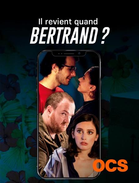 OCS - Il revient quand Bertrand ?
