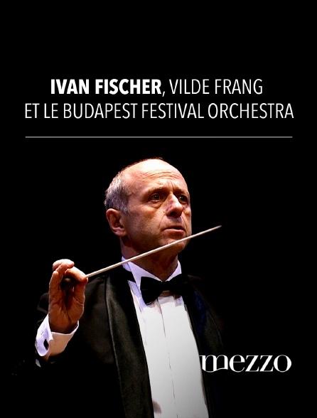 Mezzo - Iván Fischer, Vilde Frang et le Budapest Festival Orchestra