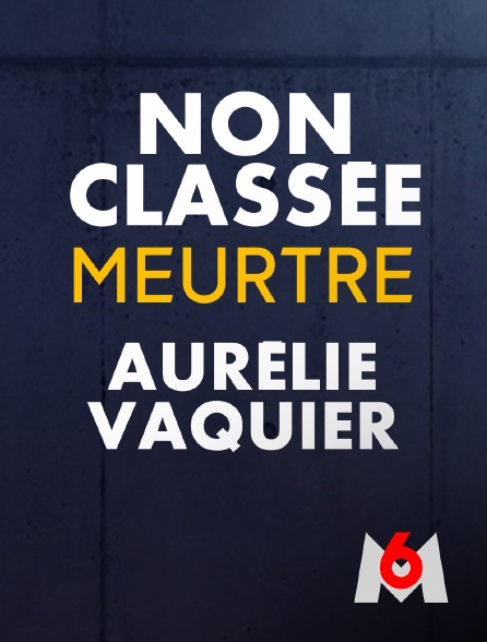 M6 - Non classée : meurtre d'Aurélie Vaquier
