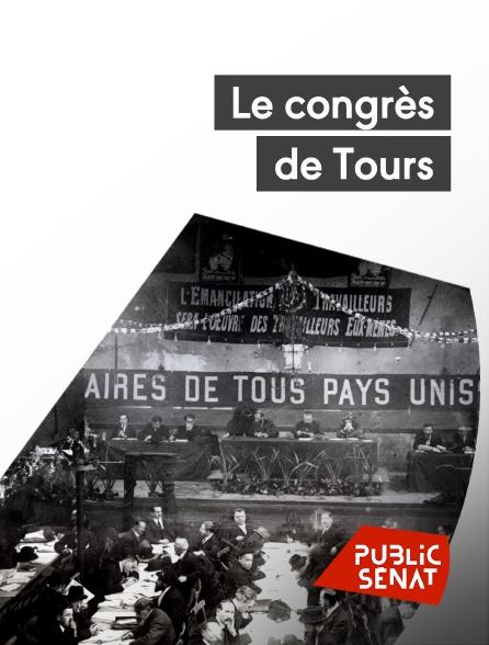 Public Sénat - Le congrès de Tours