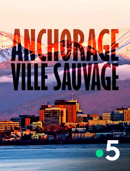 France 5 - Anchorage, ville sauvage