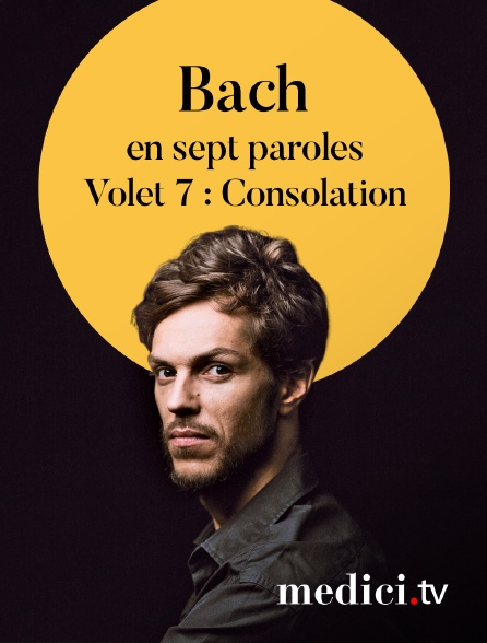 Medici - Bach en sept paroles, Volet 7 : Consolation - Raphaël Pichon, Ensemble Pygmalion, Robin Johannsen, Stéphane Degout…