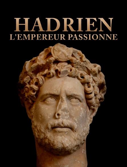 Hadrien, l'empereur passionné