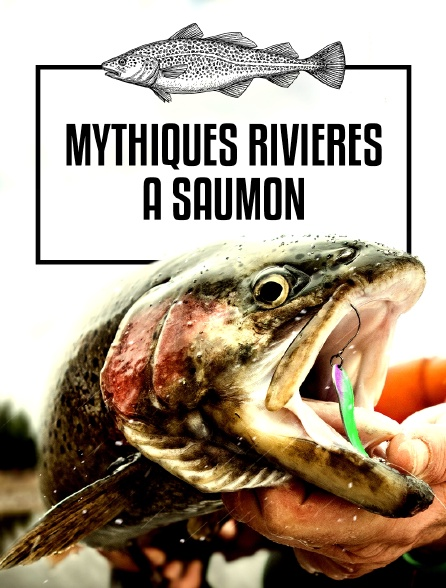 Mythiques rivières à saumon