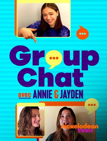 Nickelodeon Teen - Group Chat avec Annie & Jayden