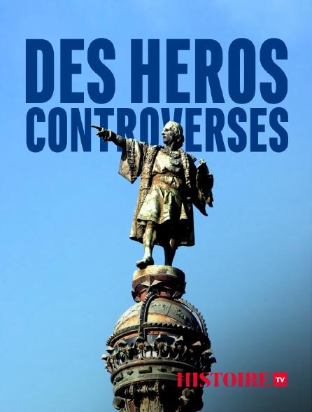 HISTOIRE TV - Des héros controversés