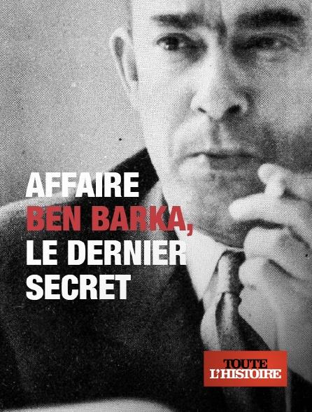 Toute l'histoire - Affaire Ben Barka, le dernier secret