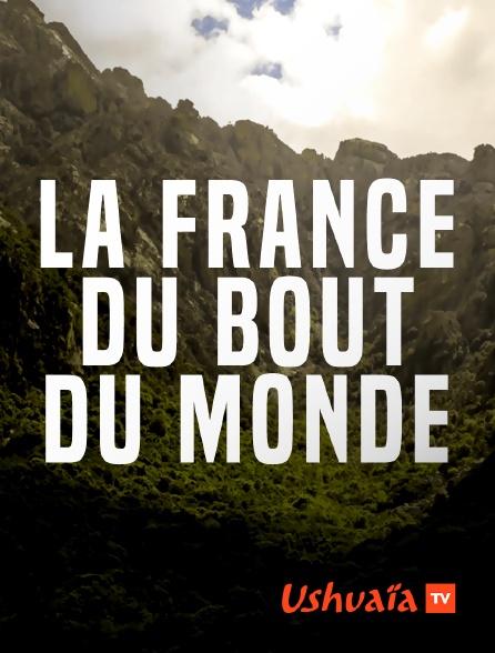 Ushuaïa TV - La France du bout du monde