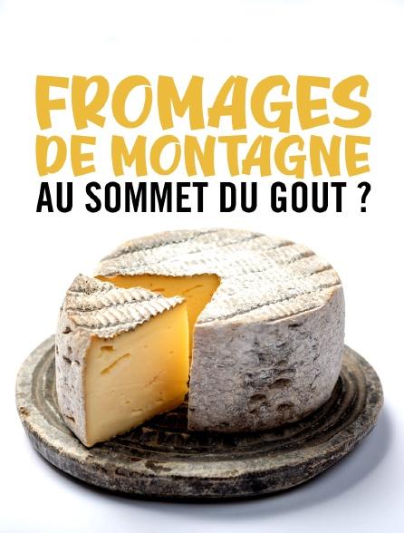 Fromages de montagne, au sommet du goût ?